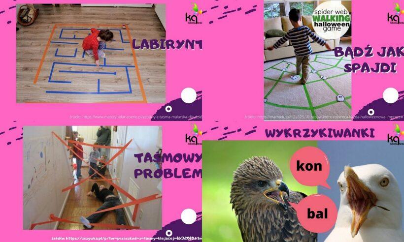 Zabawy z dzieckiem (labirynt, taśmowy problem, bądź jak spajdi ...)